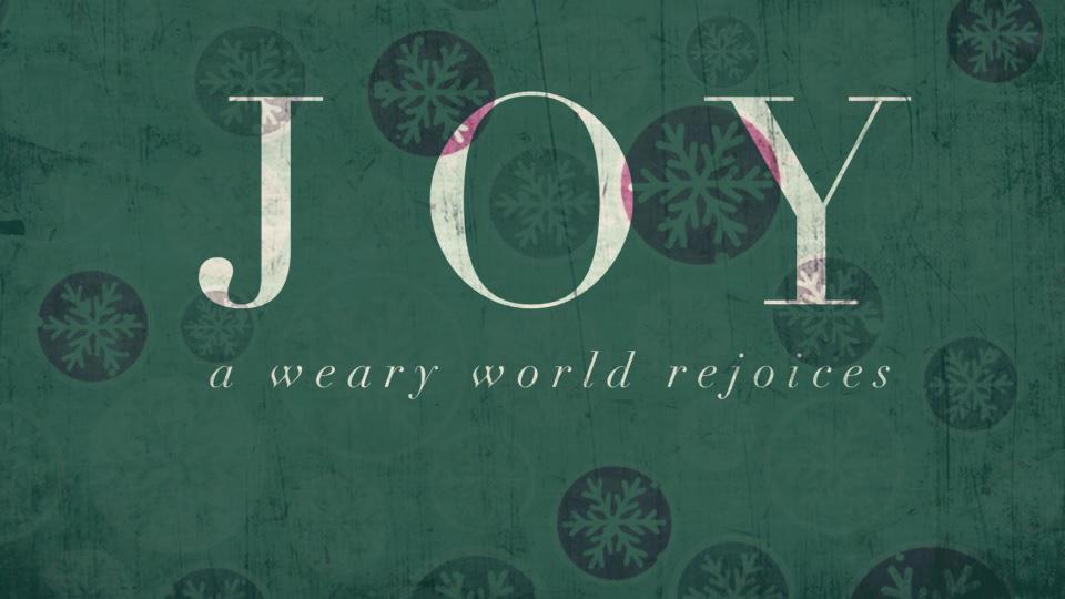 Joy: A Weary World Rejoices
